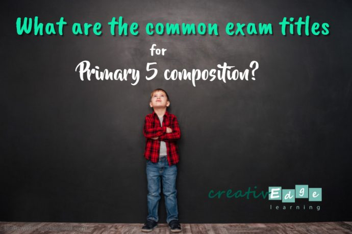 Primary 5 composition exam poster - common titles for the exam